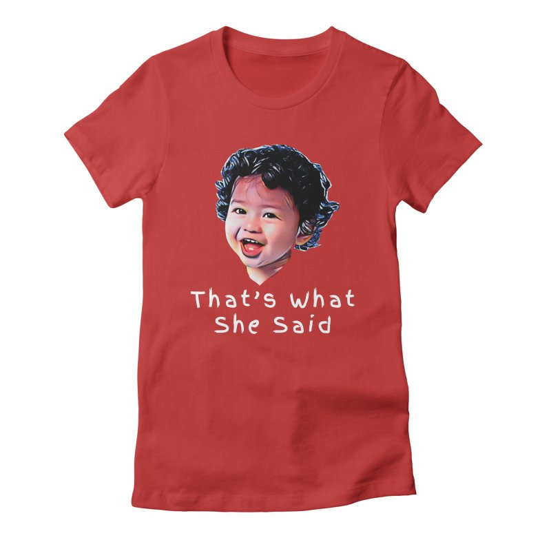 That's What She Said Women's Fitted T-Shirt by Swag Stop by justsaying.ASIA