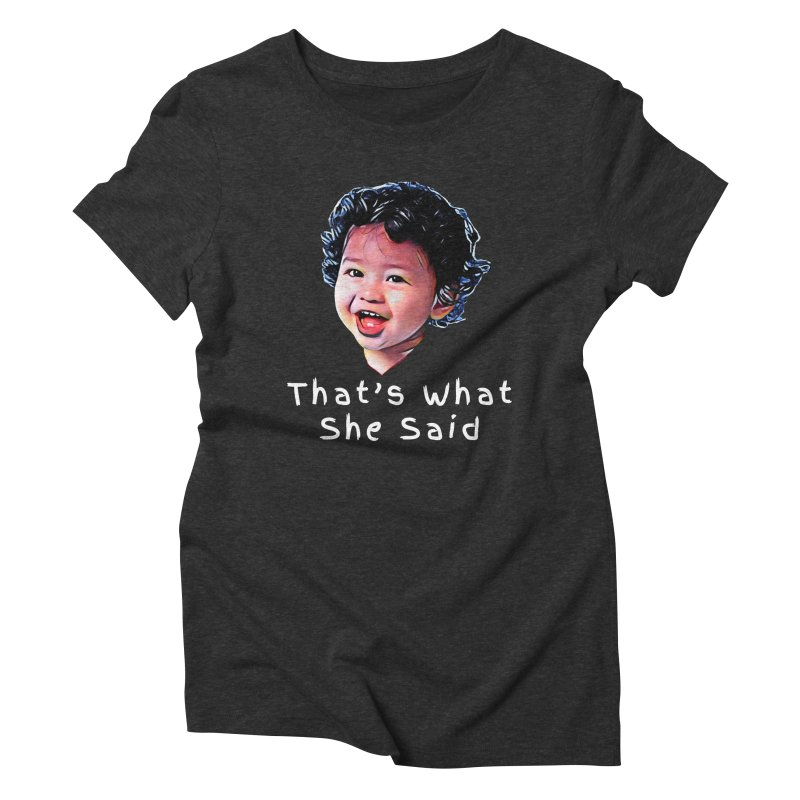 That's What She Said Women's Triblend T-Shirt by Swag Stop by justsaying.ASIA
