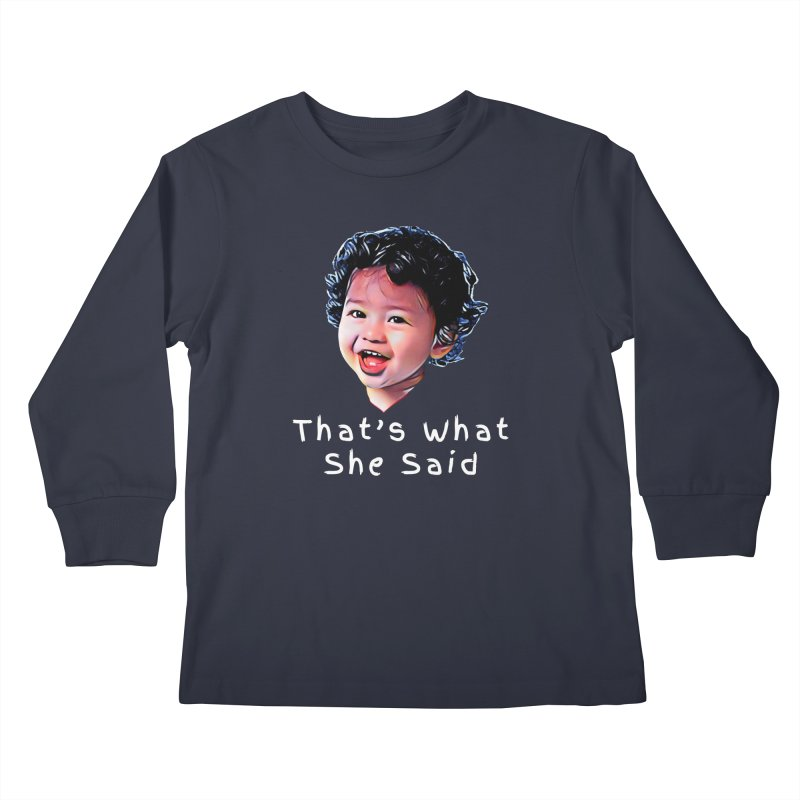 That's What She Said Kids Longsleeve T-Shirt by Swag Stop by justsaying.ASIA