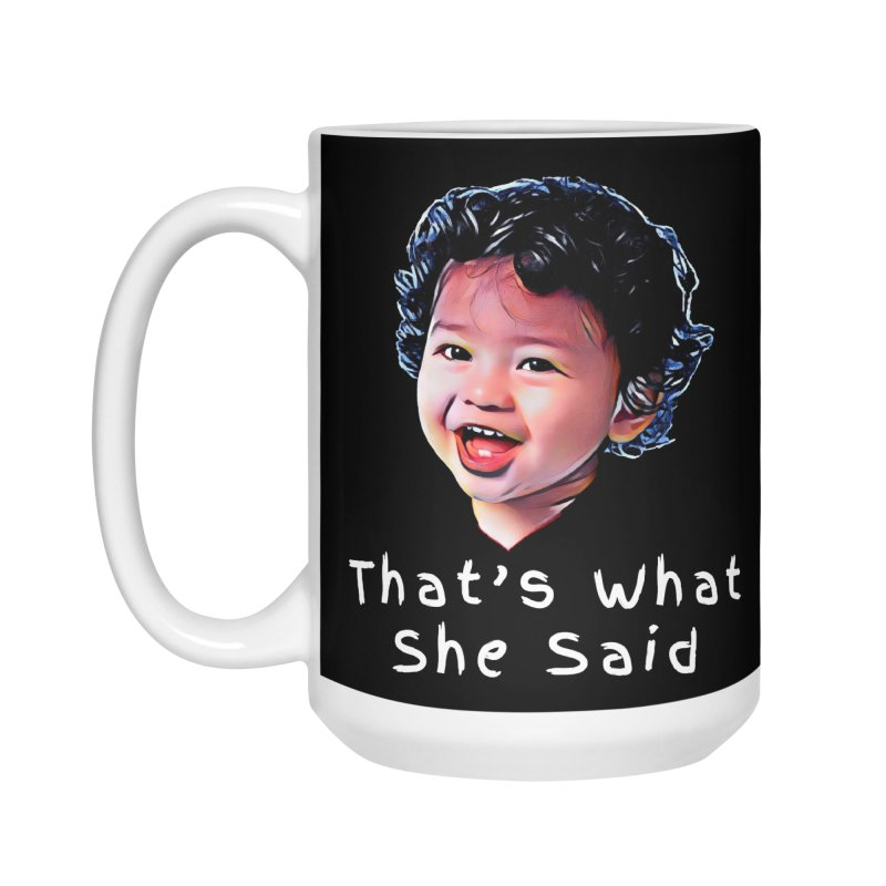 That's What She Said Accessories Mug by Swag Stop by justsaying.ASIA