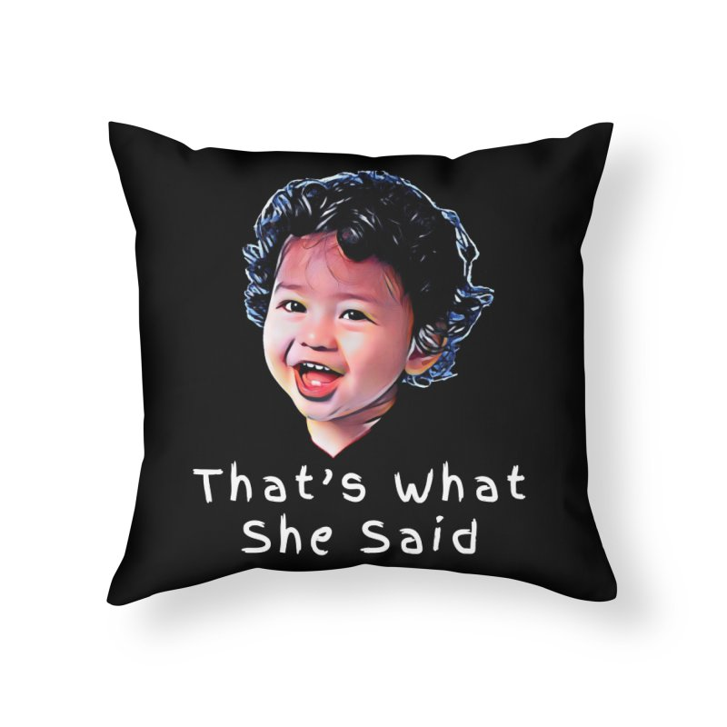 That's What She Said Home Throw Pillow by Swag Stop by justsaying.ASIA