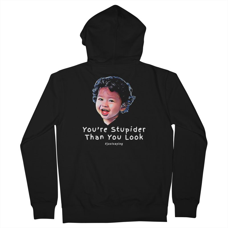 You're Stupider Than You Look Men's Zip-Up Hoody by Swag Stop by justsaying.ASIA