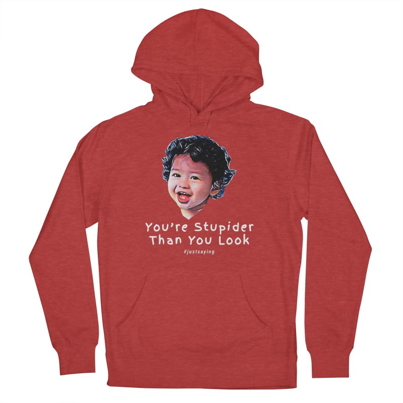 You're Stupider Than You Look Women's Pullover Hoody by Swag Stop by justsaying.ASIA