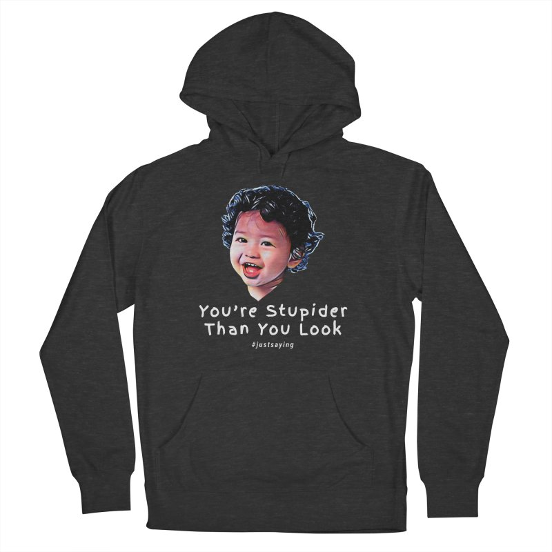 You're Stupider Than You Look Men's French Terry Pullover Hoody by Swag Stop by justsaying.ASIA