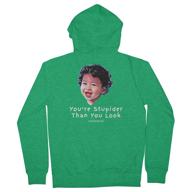 You're Stupider Than You Look Women's Zip-Up Hoody by Swag Stop by justsaying.ASIA