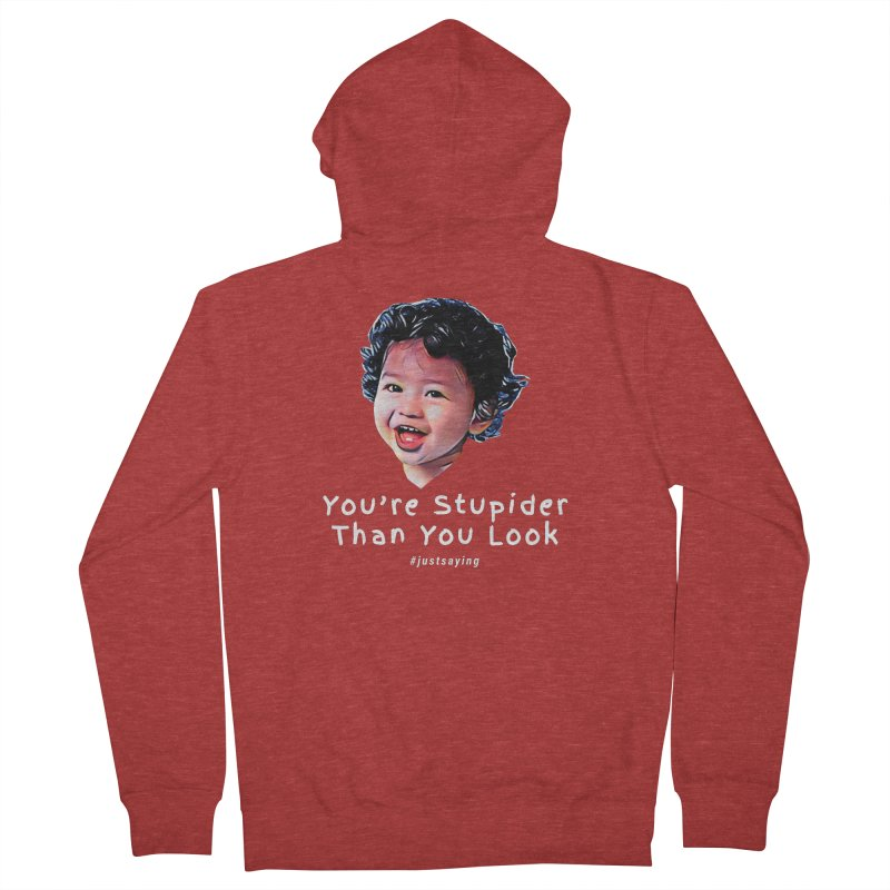 You're Stupider Than You Look Women's French Terry Zip-Up Hoody by Swag Stop by justsaying.ASIA
