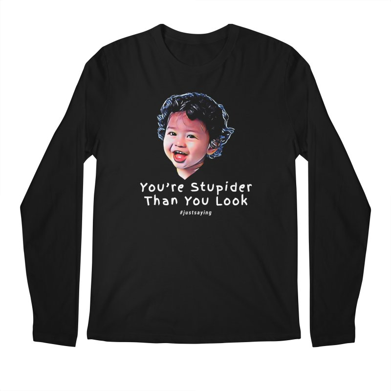 You're Stupider Than You Look Men's Regular Longsleeve T-Shirt by Swag Stop by justsaying.ASIA