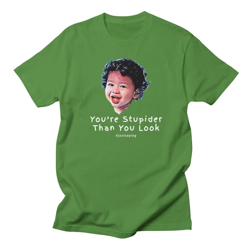 You're Stupider Than You Look Women's Unisex T-Shirt by Swag Stop by justsaying.ASIA