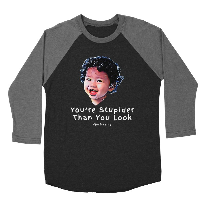 You're Stupider Than You Look Men's Baseball Triblend T-Shirt by Swag Stop by justsaying.ASIA