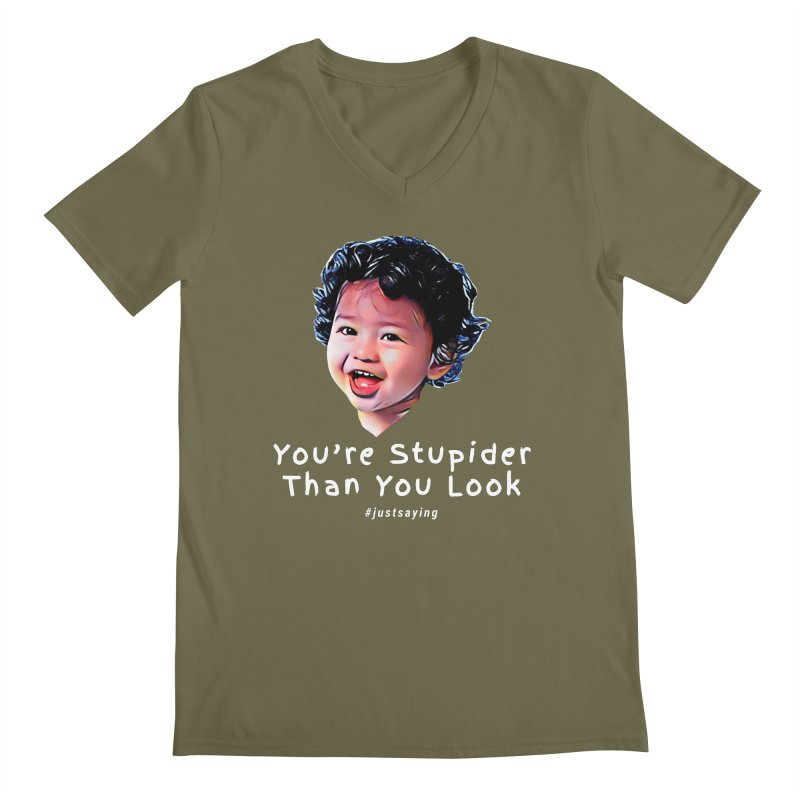 You're Stupider Than You Look Men's Regular V-Neck by Swag Stop by justsaying.ASIA