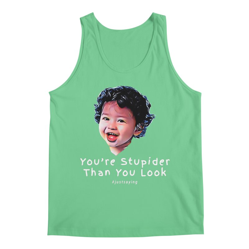 You're Stupider Than You Look Men's Tank by Swag Stop by justsaying.ASIA