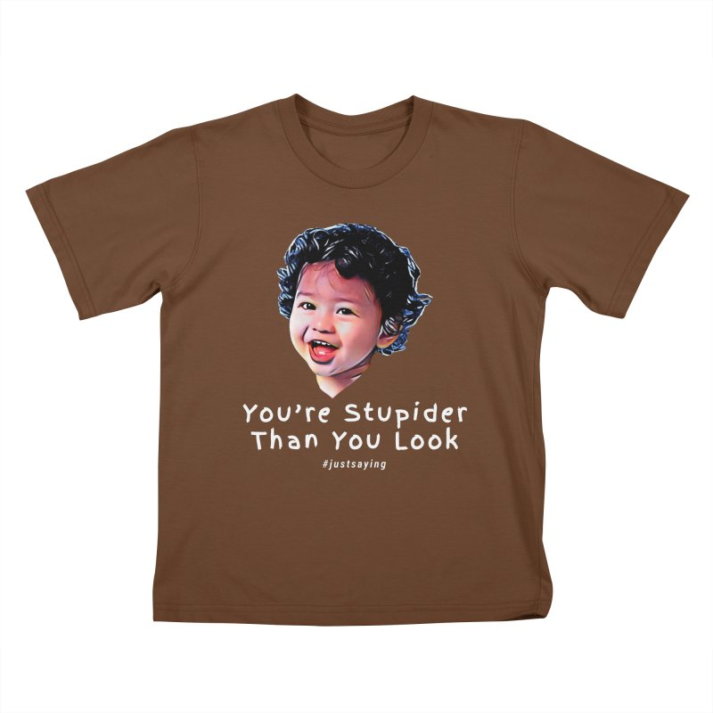 You're Stupider Than You Look Kids T-Shirt by Swag Stop by justsaying.ASIA