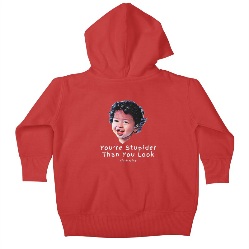 You're Stupider Than You Look Kids Baby Zip-Up Hoody by Swag Stop by justsaying.ASIA