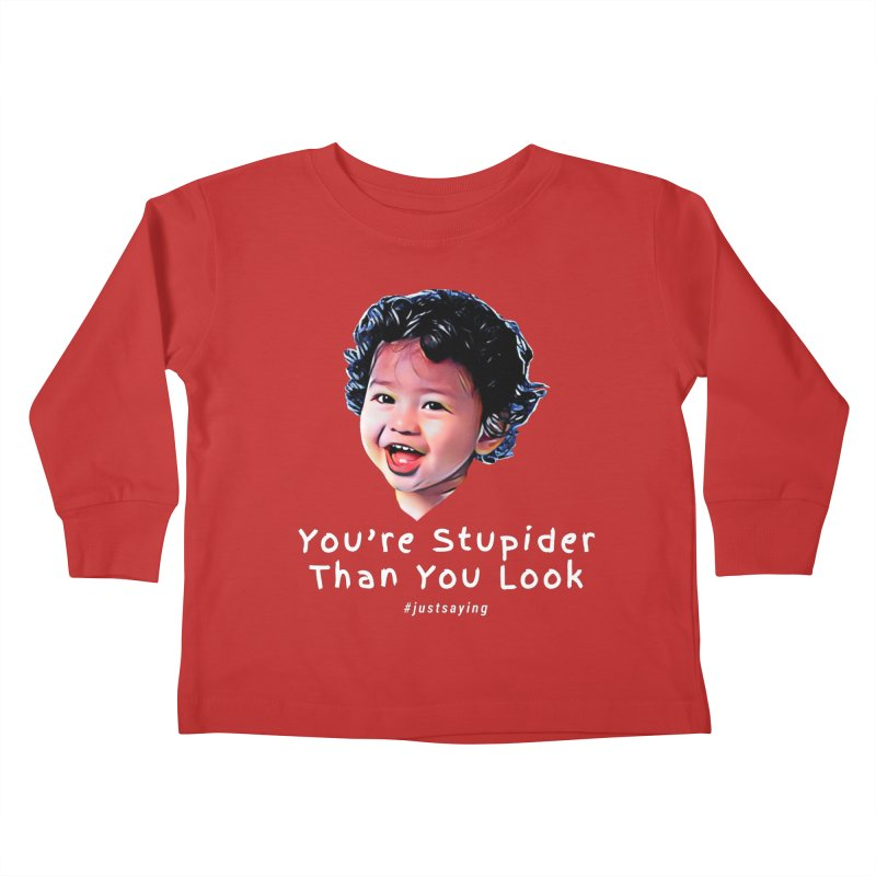You're Stupider Than You Look Kids Toddler Longsleeve T-Shirt by Swag Stop by justsaying.ASIA
