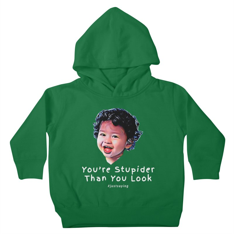 You're Stupider Than You Look Kids Toddler Pullover Hoody by Swag Stop by justsaying.ASIA