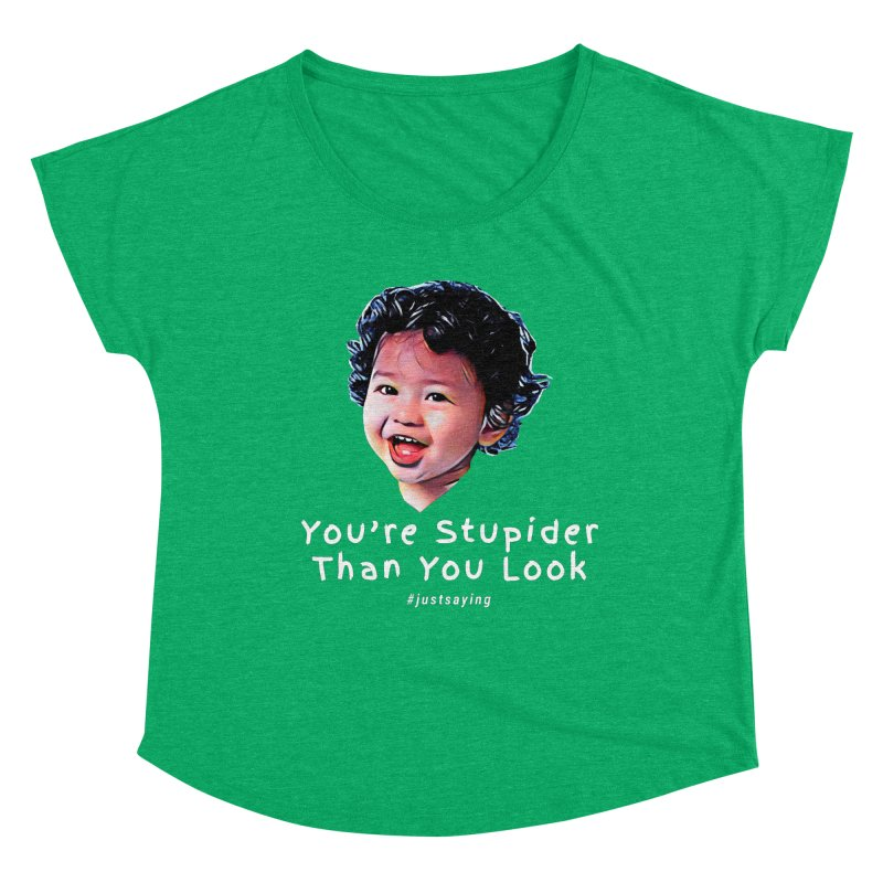 You're Stupider Than You Look Women's Dolman Scoop Neck by Swag Stop by justsaying.ASIA