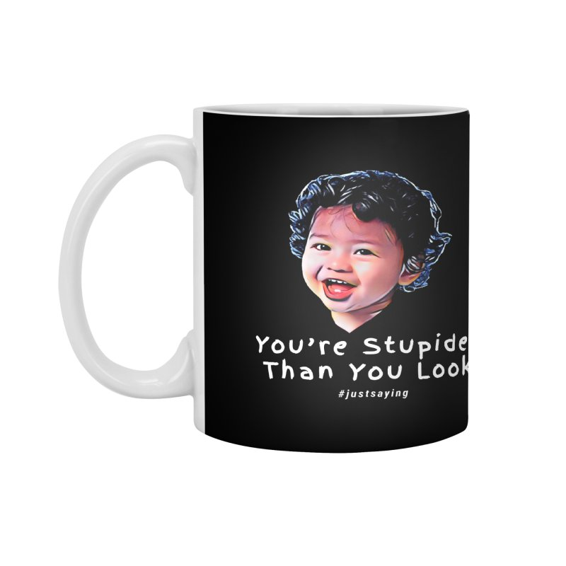 You're Stupider Than You Look Accessories Mug by Swag Stop by justsaying.ASIA