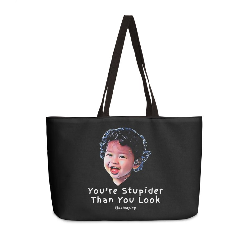 You're Stupider Than You Look Accessories Weekender Bag Bag by Swag Stop by justsaying.ASIA