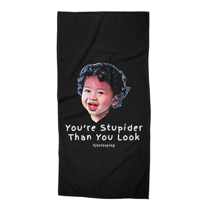 You're Stupider Than You Look Accessories Beach Towel by Swag Stop by justsaying.ASIA