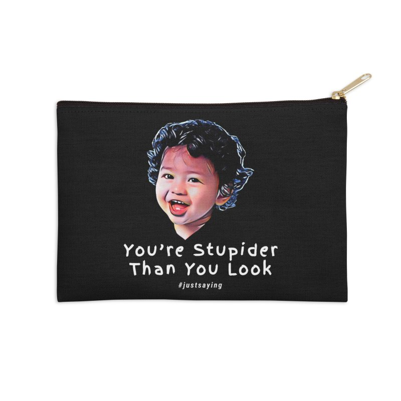 You're Stupider Than You Look Accessories Zip Pouch by Swag Stop by justsaying.ASIA