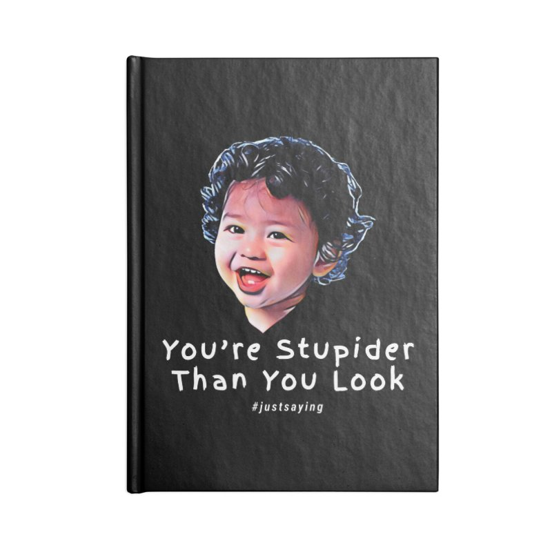 You're Stupider Than You Look Accessories Lined Journal Notebook by Swag Stop by justsaying.ASIA
