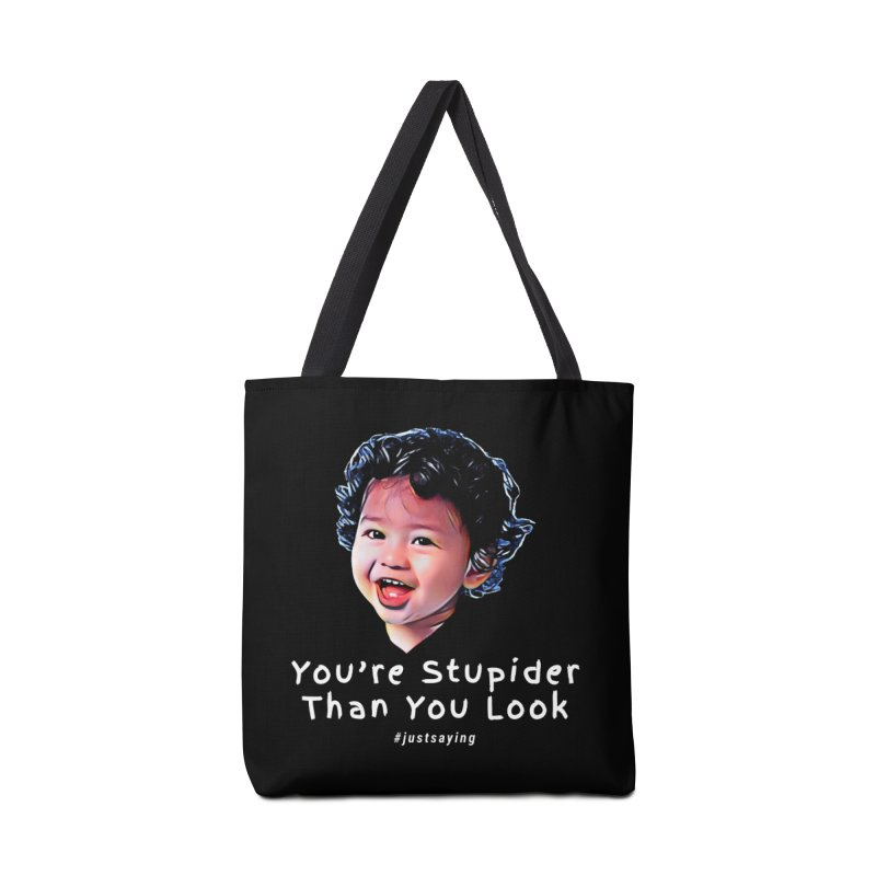 You're Stupider Than You Look Accessories Tote Bag Bag by Swag Stop by justsaying.ASIA