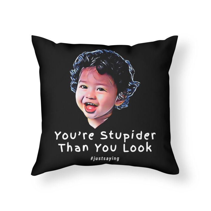 You're Stupider Than You Look Home Throw Pillow by Swag Stop by justsaying.ASIA