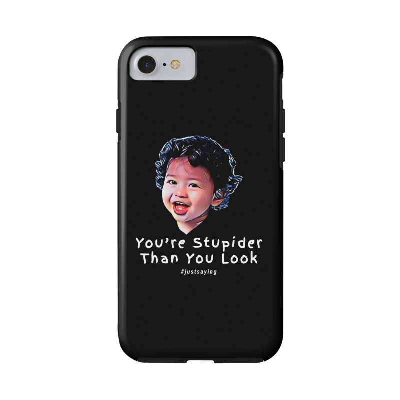 You're Stupider Than You Look Accessories Phone Case by Swag Stop by justsaying.ASIA