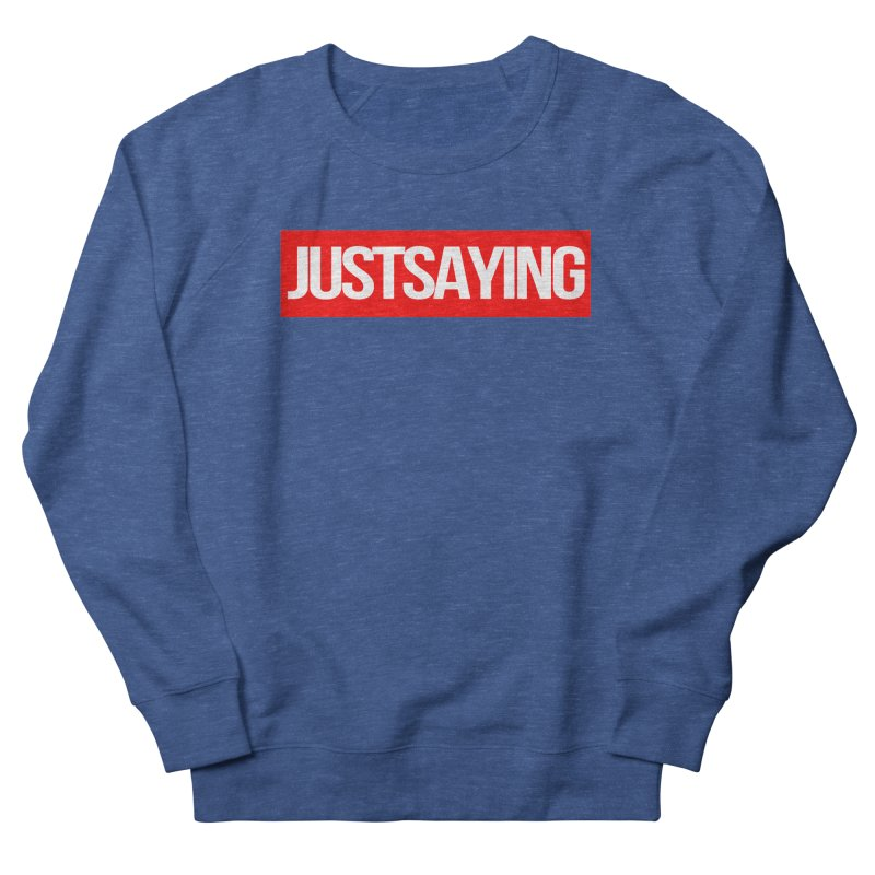 I'm Just Saying Men's Sweatshirt by Swag Stop by justsaying.ASIA