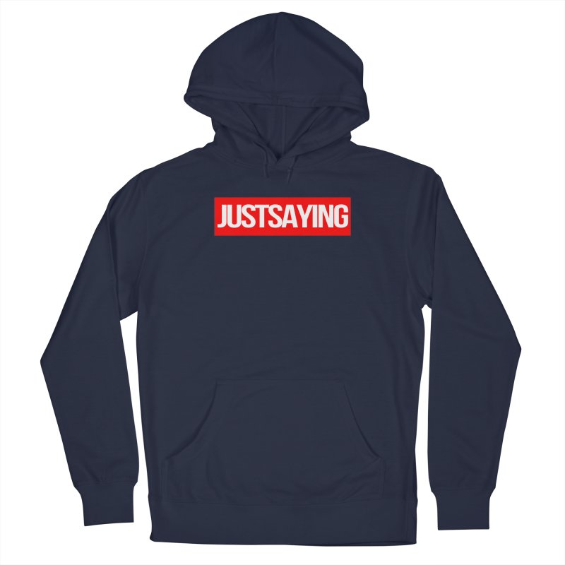 I'm Just Saying Men's Pullover Hoody by Swag Stop by justsaying.ASIA