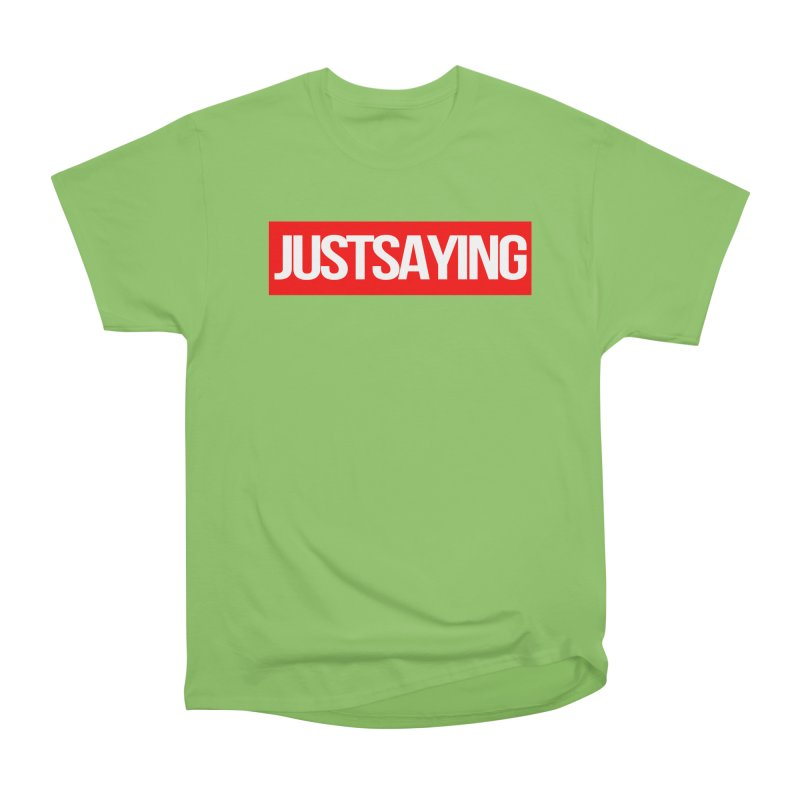 I'm Just Saying Women's Heavyweight Unisex T-Shirt by Swag Stop by justsaying.ASIA