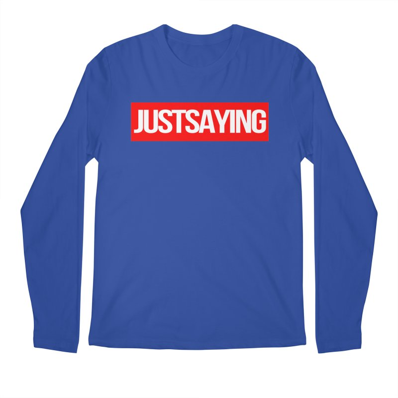 I'm Just Saying Men's Regular Longsleeve T-Shirt by Swag Stop by justsaying.ASIA
