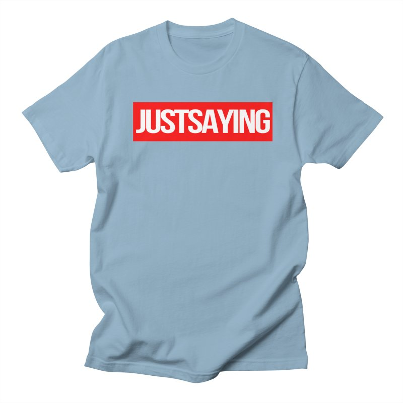 I'm Just Saying Men's T-Shirt by Swag Stop by justsaying.ASIA