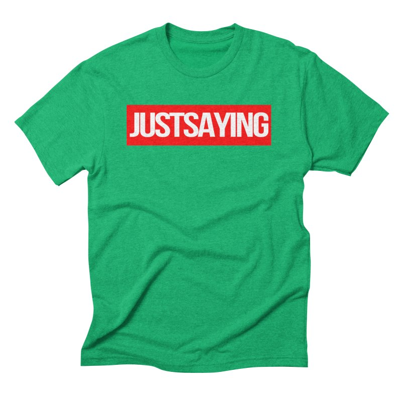 I'm Just Saying Men's Triblend T-Shirt by Swag Stop by justsaying.ASIA