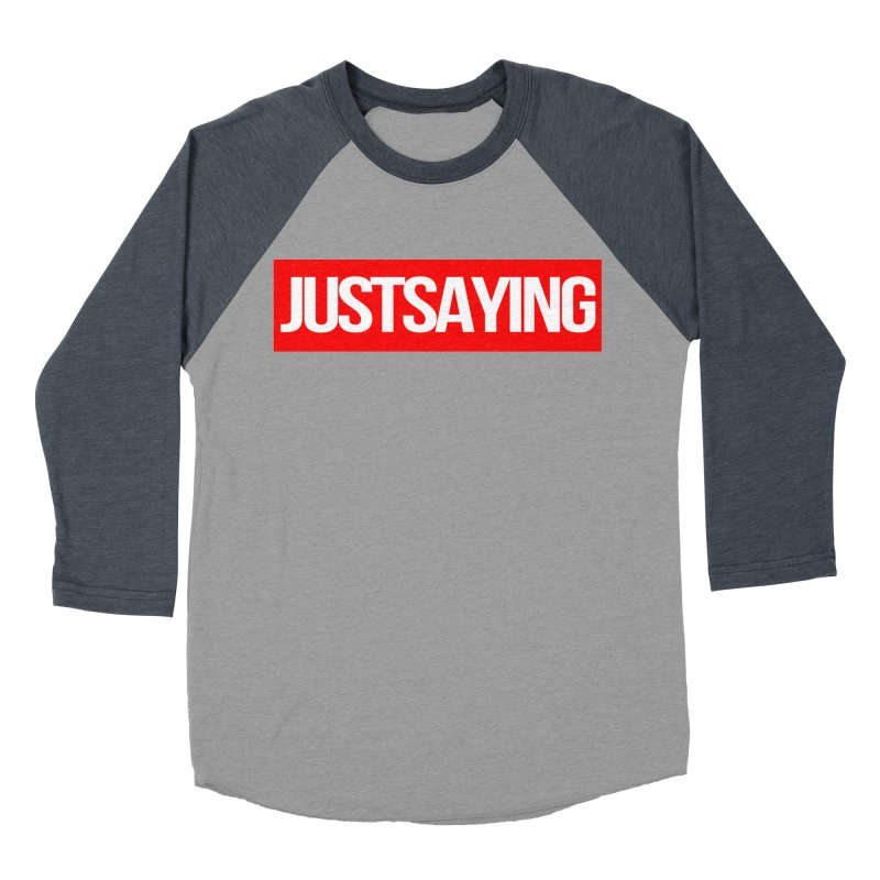 I'm Just Saying Men's Baseball Triblend Longsleeve T-Shirt by Swag Stop by justsaying.ASIA