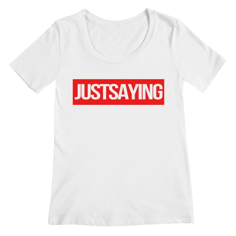 I'm Just Saying Women's Regular Scoop Neck by Swag Stop by justsaying.ASIA