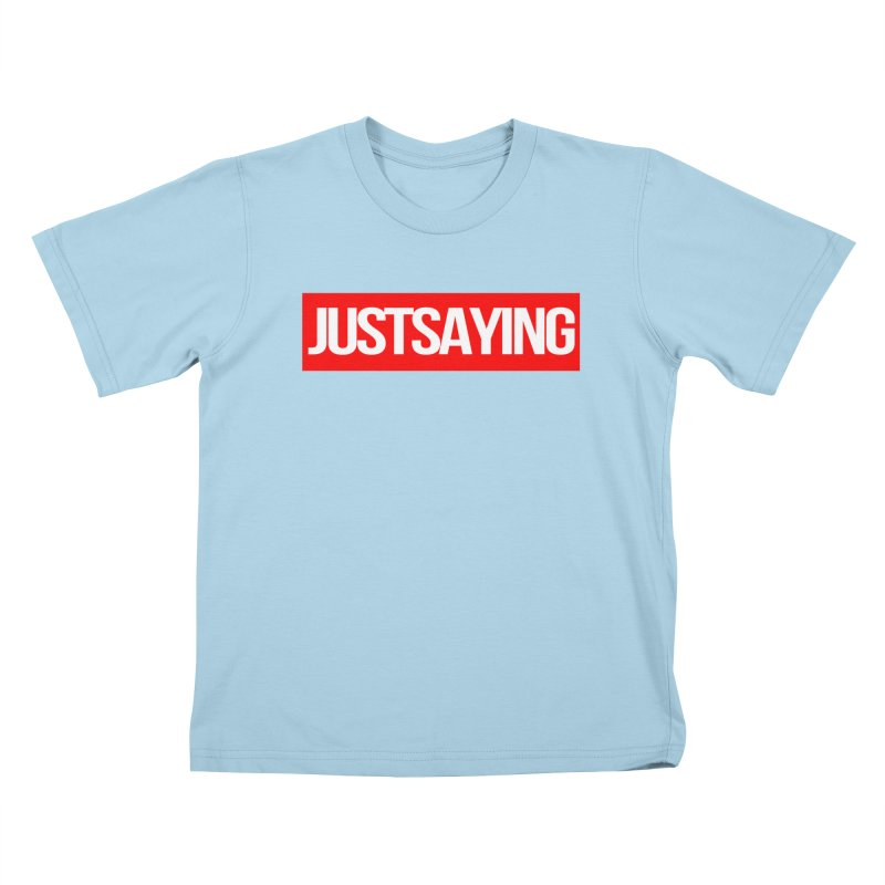 I'm Just Saying Kids T-Shirt by Swag Stop by justsaying.ASIA