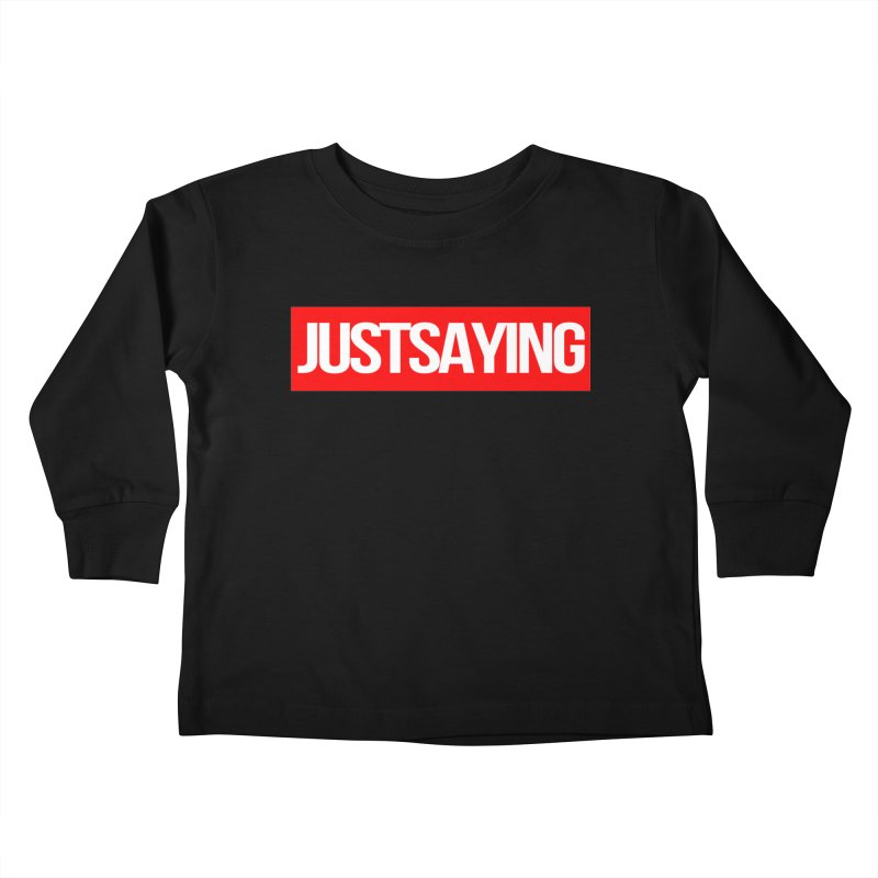 I'm Just Saying Kids Toddler Longsleeve T-Shirt by Swag Stop by justsaying.ASIA