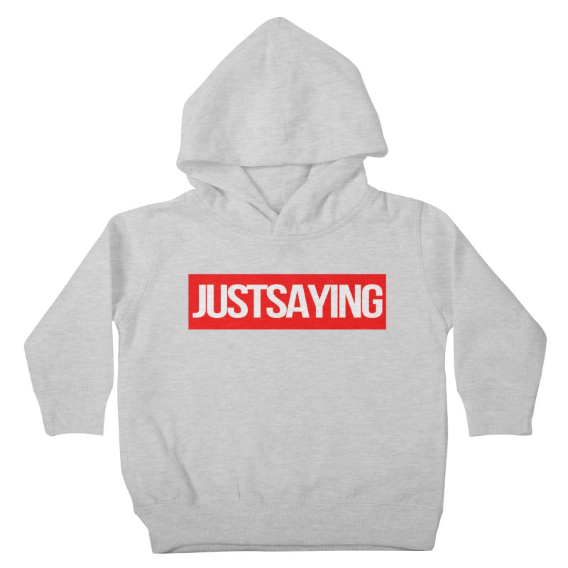 I'm Just Saying Kids Toddler Pullover Hoody by Swag Stop by justsaying.ASIA