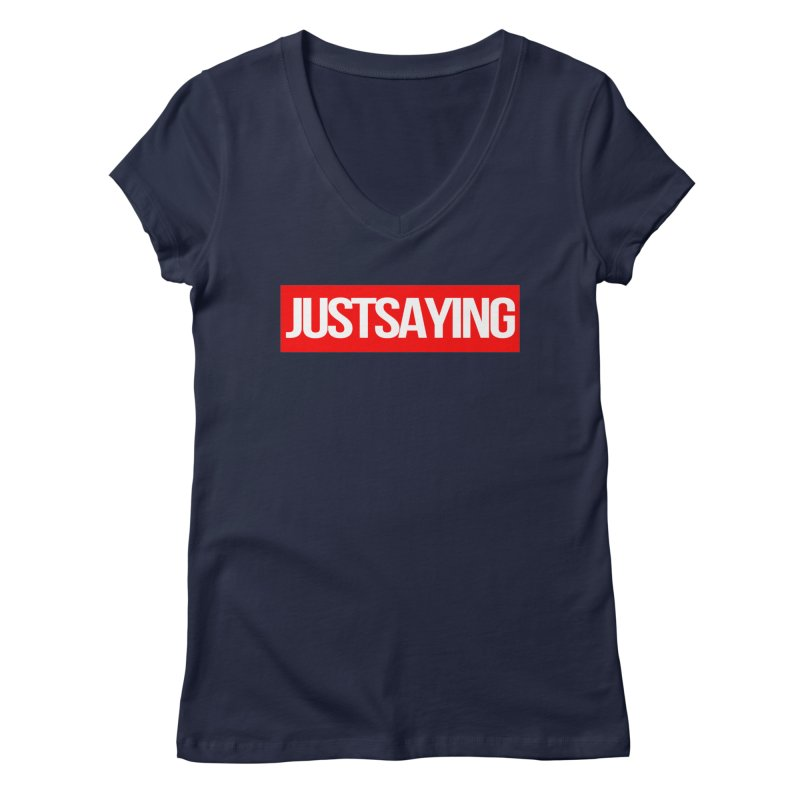I'm Just Saying Women's V-Neck by Swag Stop by justsaying.ASIA