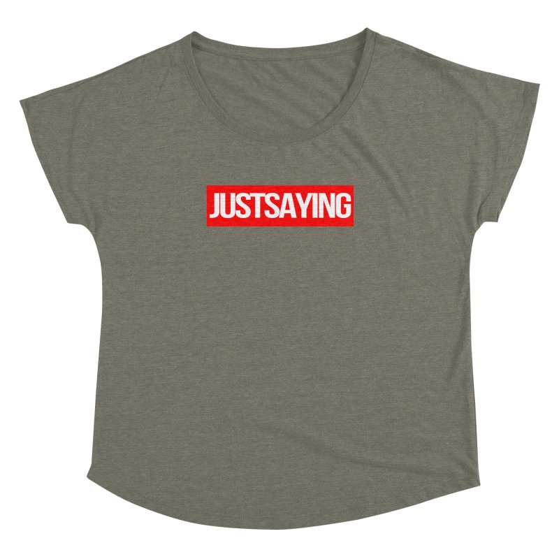 I'm Just Saying Women's Dolman Scoop Neck by Swag Stop by justsaying.ASIA