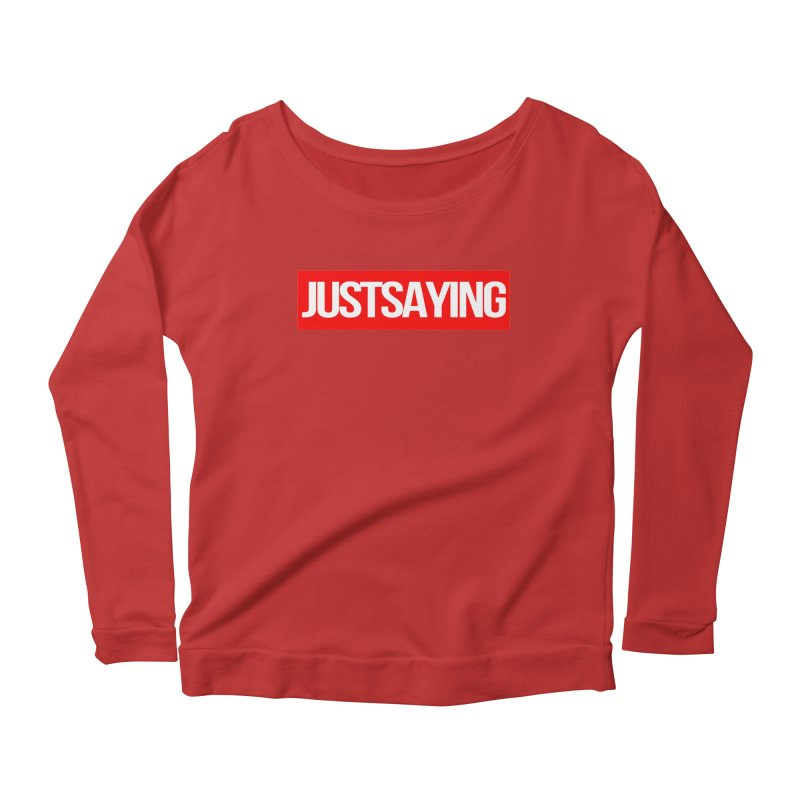 I'm Just Saying Women's Scoop Neck Longsleeve T-Shirt by Swag Stop by justsaying.ASIA