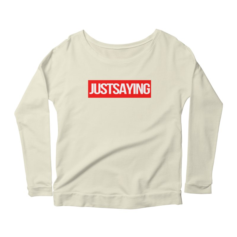 I'm Just Saying Women's Longsleeve T-Shirt by Swag Stop by justsaying.ASIA