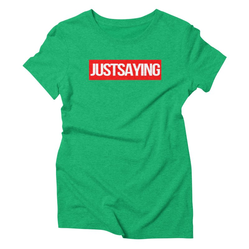 I'm Just Saying Women's Triblend T-Shirt by Swag Stop by justsaying.ASIA