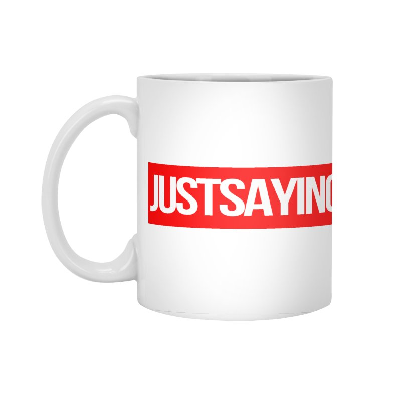 I'm Just Saying Accessories Standard Mug by Swag Stop by justsaying.ASIA