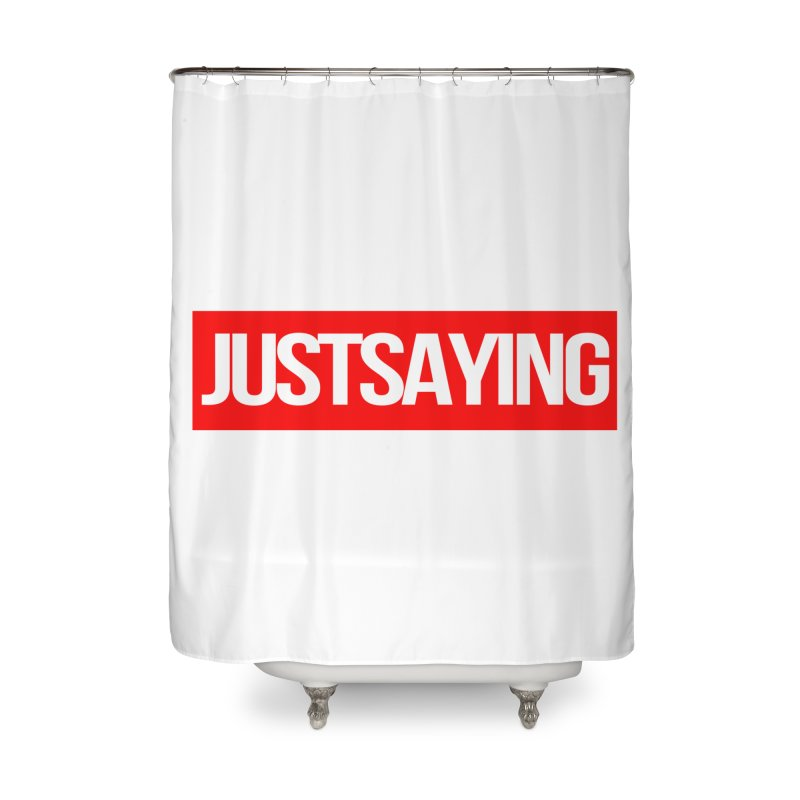 I'm Just Saying Home Shower Curtain by Swag Stop by justsaying.ASIA