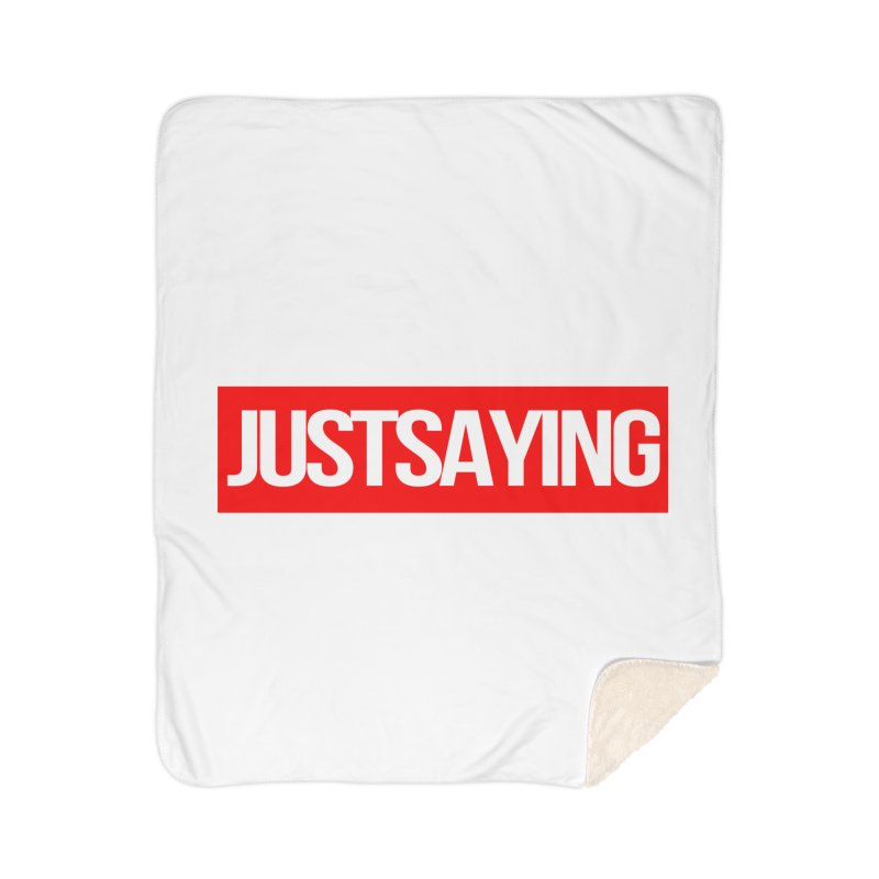 I'm Just Saying Home Sherpa Blanket Blanket by Swag Stop by justsaying.ASIA