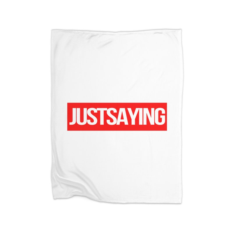 I'm Just Saying Home Fleece Blanket Blanket by Swag Stop by justsaying.ASIA