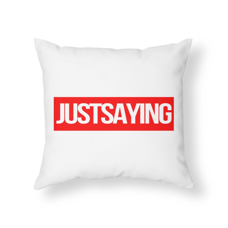 I'm Just Saying Home Throw Pillow by Swag Stop by justsaying.ASIA