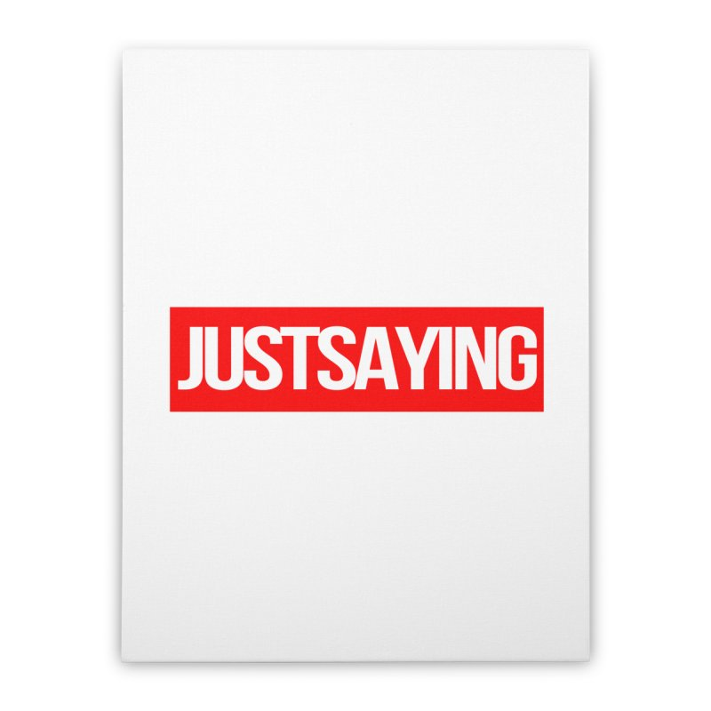 I'm Just Saying Home Stretched Canvas by Swag Stop by justsaying.ASIA